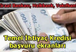 Ziraat Bankası, Hakbank, Vakıfbank Temel İhtiyaç Kredisi başvuru ekranları Temel İhtiyaç Kredisi başvurusu nasıl, yapılır, ne zaman sonuçlanır
