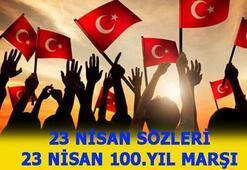 23 Nisan sözleri, uzun,kısa ve anlamlı sözler Barış Mançonun Bayram şarkısı sözleri İşte 23 Nisan 100.yıl Marşı