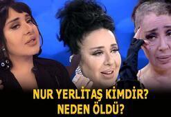 Nur Yerlitaş kimdir, evli mi Nur Yerlitaş neden öldü, hastalığı neydi,kaç yaşındaydı,nereli İşte biyografisi...