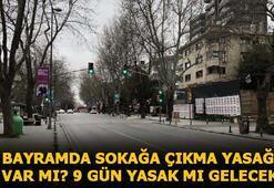 Bayramda sokağa çıkma yasağı olacak mı 9 gün sokağa çıkma yasağı var mı