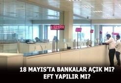 18 Mayıs bankalar açık mı 18 Mayıs EFT yapılır mı, bankalar tatil mi