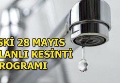 Sular ne zaman gelecek İSKİ 28 Mayıs kesinti programı...