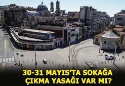 30-31 Mayıs sokağa çıkma yasağı var mı, yasak olan iller hangileri Sokağa çıkma yasağı ne zaman bitiyor İşte detaylar...