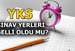 YKS sınav giriş belgesi yayımlandı mı YKS sınav yerleri ne zaman belirlenecek