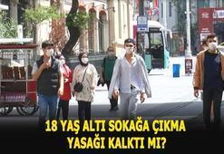 18 yaş altı sokağa çıkma yasağı kalktı mı 18 yaş altı sokağa çıkabiliyor mu