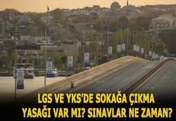 LGS- YKS sınavı saat kaçta, ne zaman LGS ve YKSde sokağa çıkma yasağı var mı