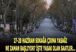 27-28 Haziran 2020 sokağa çıkma yasağı saatleri Hafta sonu sokağa çıkma yasağı olacak mı