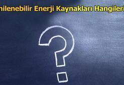 Yenilenebilir Enerji Kaynakları Hangileridir, Özellikleri Nelerdir