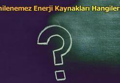 Yenilenemez Enerji Kaynakları Hangileridir, Özellikleri Nelerdir