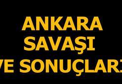 Ankara Savaşı Kısaca Özeti: Tarihi, Sonuçları, Önemi, Nedenleri Ve Sonuçları