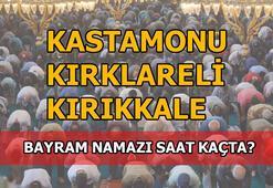 Kastamonu, Kırıkkale, Kırklareli'de bayram namazı saati kaç 2020 Kastamonu, Kırıkkale, Kırklareli bayram namazı saat kaçta