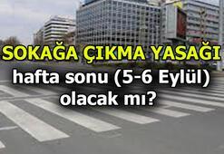 Sokağa çıkma yasağı var mı (5-6 Eylül) Vali açıkladı: Hafta sonu sokağa çıkma yasağı olacak mı