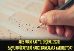 ALES puanı kaç yıl geçerli 2020 ALES sınav ücreti hangi bankalara yatıralacak