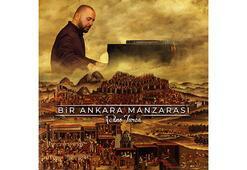 300 yıllık Ankara Manzarası Piano Turca ile canlanıyor