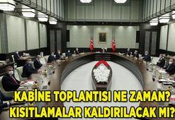 Kabine toplantısı ne zaman 2021, bugün mü yapılacak, kısıtlamalar kalkacak mı Son dakika kabine toplantısı kararları neler olacak