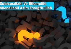 Subhanallahi Ve Bihamdihi Subhanallahil Azim Estağfirullah Anlamı Nedir Arapça Yazılışı Ve Okunuşu