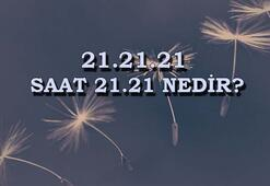 21.21.21 nedir, saat 21.21 ne anlama geliyor İşte, 21. yüzyılın 21. yılının 21. günü...