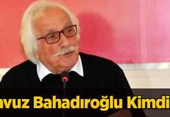 Yavuz Bahadıroğlu kimdir, kaç yaşındaydı Yavuz Bahadıroğlu gerçek adı nedir