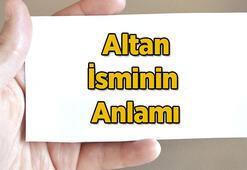 Altan İsminin Anlamı Nedir Altan Ne Demek, Hangi Anlama Gelir