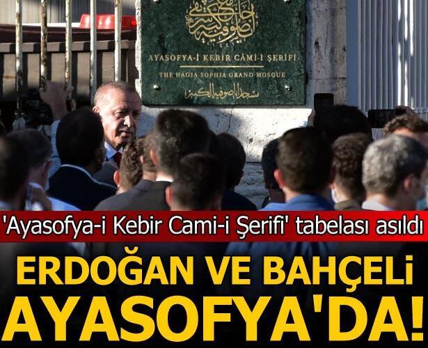Son dakika… Erdoğan ve Bahçeli Ayasofya'da! Cami tabelası asıldı