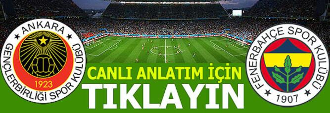 Gençlerbirliği Fenerbahçe maçında ilk 11ler belli oldu Gençlerbirliği - Fenerbahçe maçı hangi kanalda