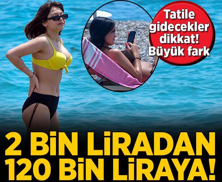 Tatile gidecekler dikkat: 2 bin liradan 120 bin liraya!