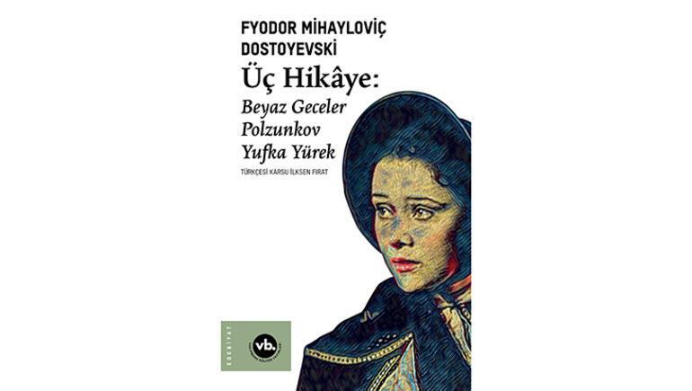 Dostoyevskinin Üç Hikâyesi raflardaki yerini aldı