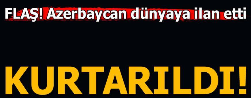 Son dakika... Azerbaycan dünyaya ilan etti: Kurtarıldı!